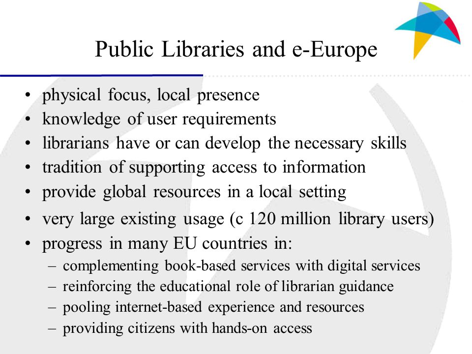 Public Libraries and e-Europe physical focus, local presence knowledge of user requirements librarians have or can develop the necessary skills tradit