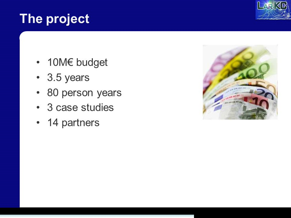 The project 10M budget 3.5 years 80 person years 3 case studies 14 partners