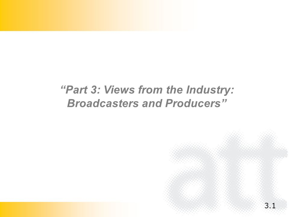 Part 3: Views from the Industry: Broadcasters and Producers 3.1
