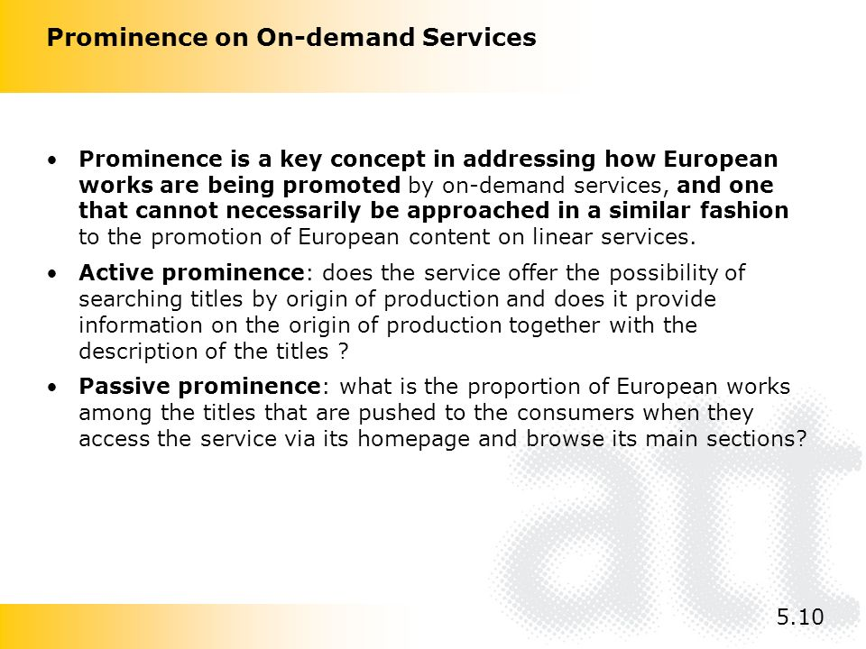 Prominence on On-demand Services Prominence is a key concept in addressing how European works are being promoted by on-demand services, and one that c