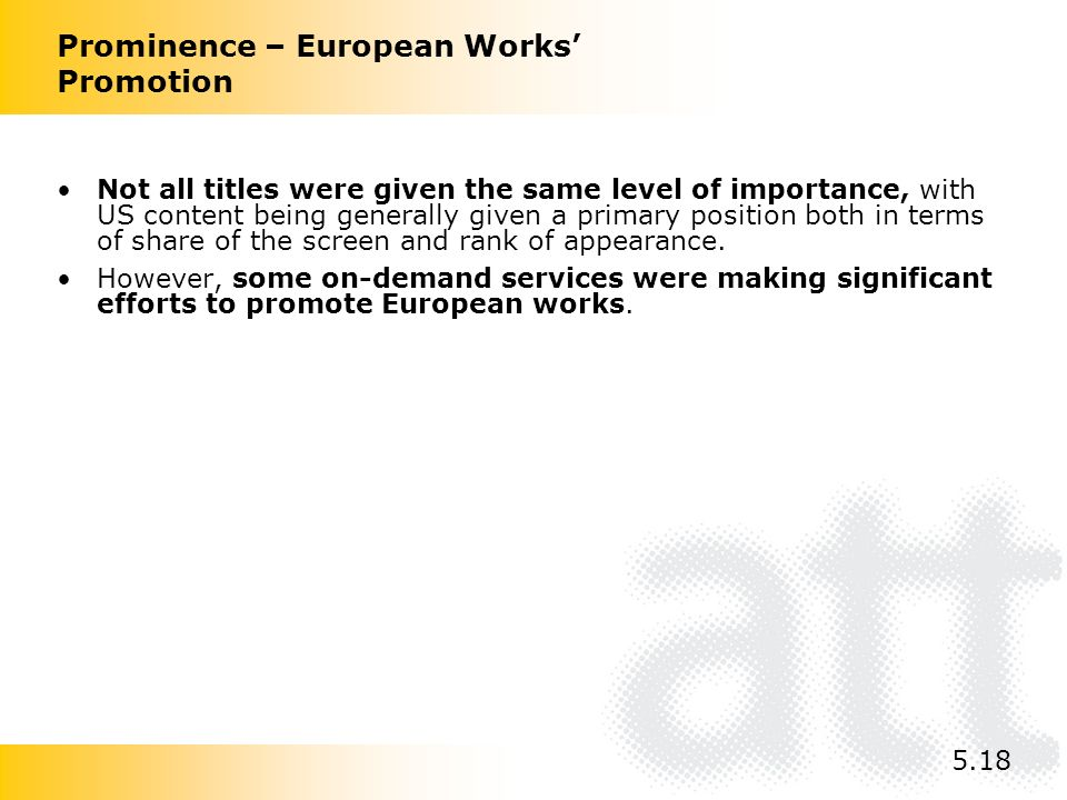 Prominence – European Works Promotion Not all titles were given the same level of importance, with US content being generally given a primary position both in terms of share of the screen and rank of appearance.