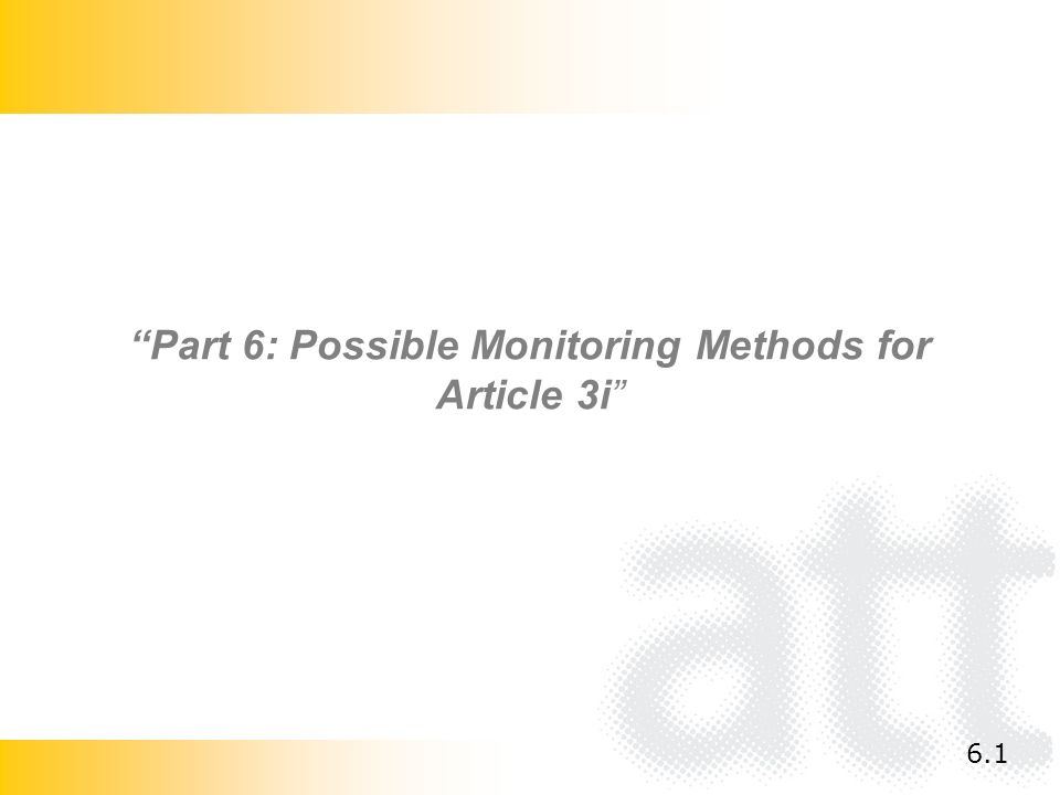 Part 6: Possible Monitoring Methods for Article 3i 6.1