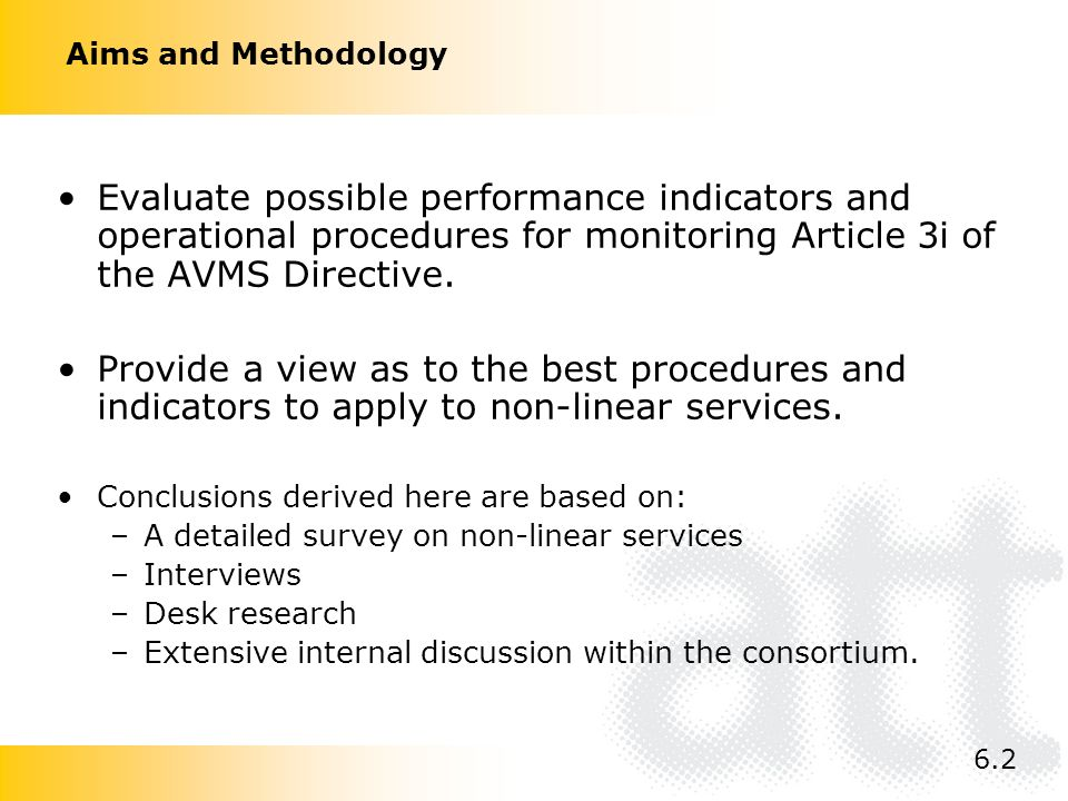 Aims and Methodology Evaluate possible performance indicators and operational procedures for monitoring Article 3i of the AVMS Directive. Provide a vi