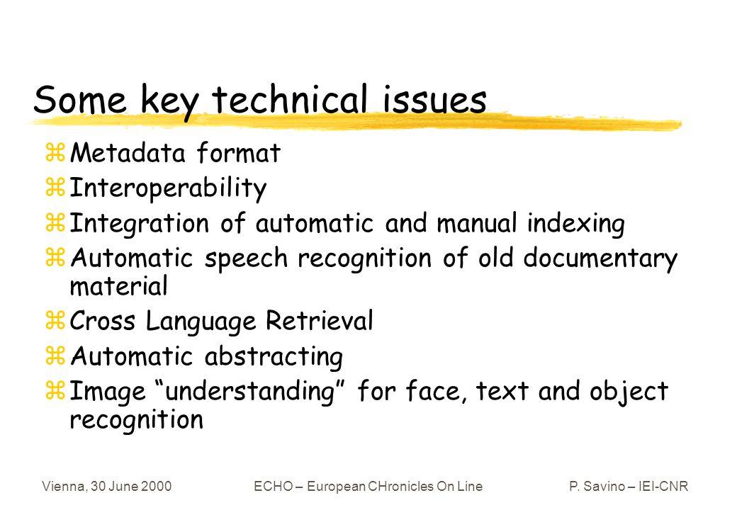 Vienna, 30 June 2000ECHO – European CHronicles On LineP. Savino – IEI-CNR Some key technical issues zMetadata format zInteroperability zIntegration of