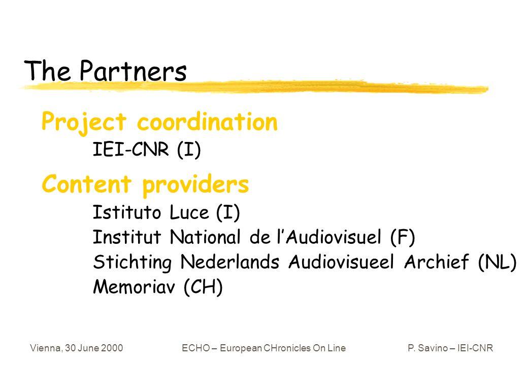 Vienna, 30 June 2000ECHO – European CHronicles On LineP. Savino – IEI-CNR Content providers Istituto Luce (I) Institut National de lAudiovisuel (F) St