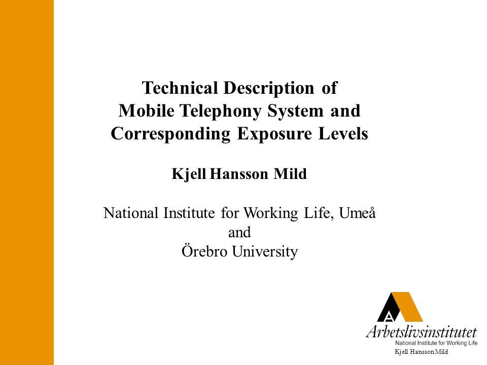Kjell Hansson Mild Technical Description of Mobile Telephony System and Corresponding Exposure Levels Kjell Hansson Mild National Institute for Working Life, Umeå and Örebro University