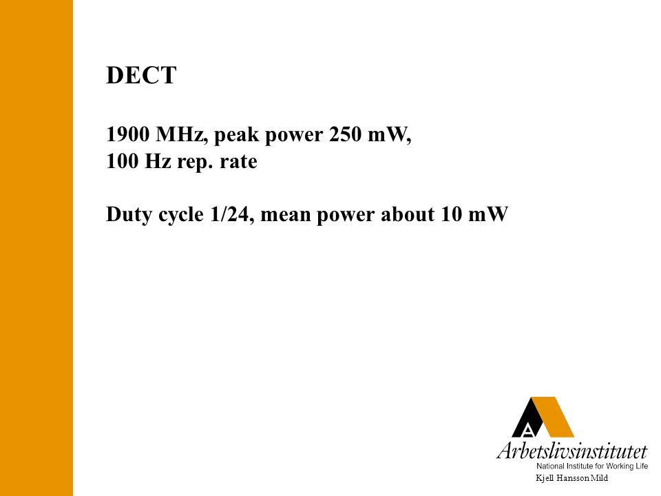 Kjell Hansson Mild DECT 1900 MHz, peak power 250 mW, 100 Hz rep. rate Duty cycle 1/24, mean power about 10 mW