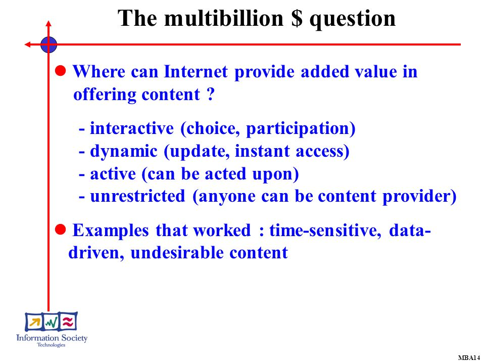 MBA14 The multibillion $ question Where can Internet provide added value in offering content .