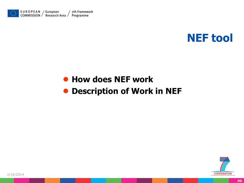 20 2/16/2014 NEF tool How does NEF work Description of Work in NEF