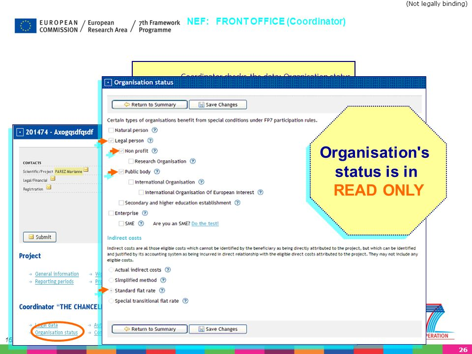 26 16/02/2014 Coordinator checks the data: Organisation status NEF: FRONT OFFICE (Coordinator) Organisation s status is in READ ONLY Organisation s status is in READ ONLY (Not legally binding)