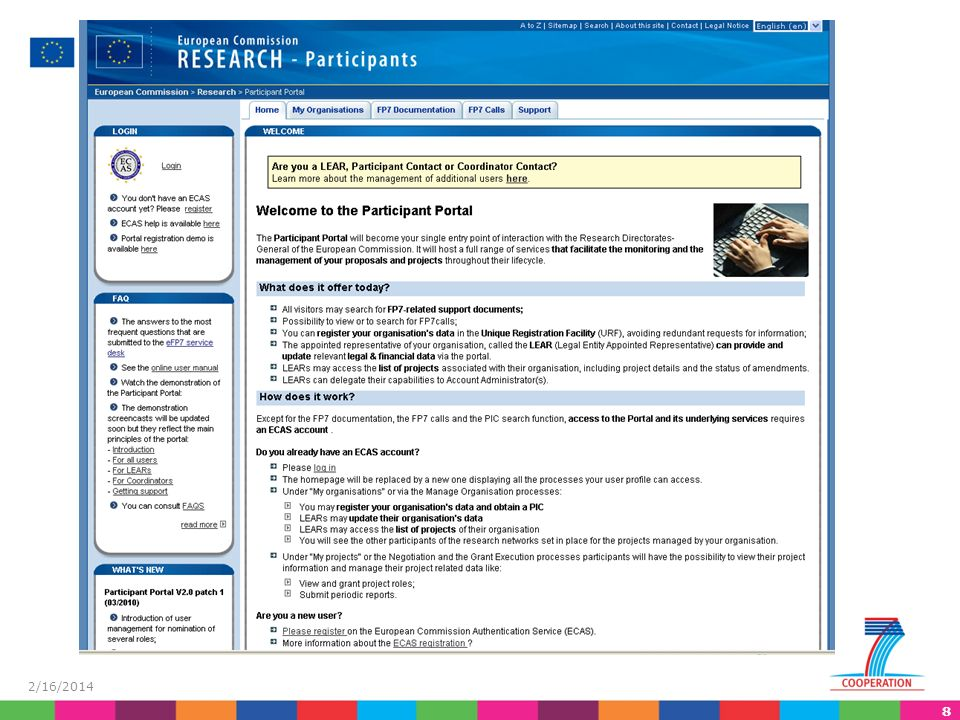 19 2/16/2014 Online assistance to LEARs FAQ section of the Participant Portal (Paragraph 5) http://ec.europa.eu/research/participants/portal/appmanager/par ticipants/portal?_nfpb=true&_pageLabel=faq#d5 Participant Portal LEAR change requests Demonstration for LEARs in the Participant Portal http://ec.europa.eu/research/ participants/portal