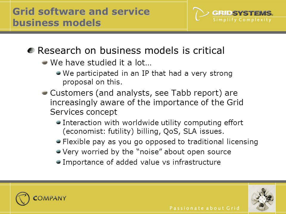 Grid software and service business models Research on business models is critical We have studied it a lot… We participated in an IP that had a very strong proposal on this.