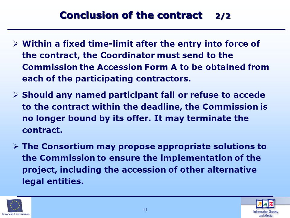 11 Conclusion of the contract 2/2 Within a fixed time-limit after the entry into force of the contract, the Coordinator must send to the Commission th