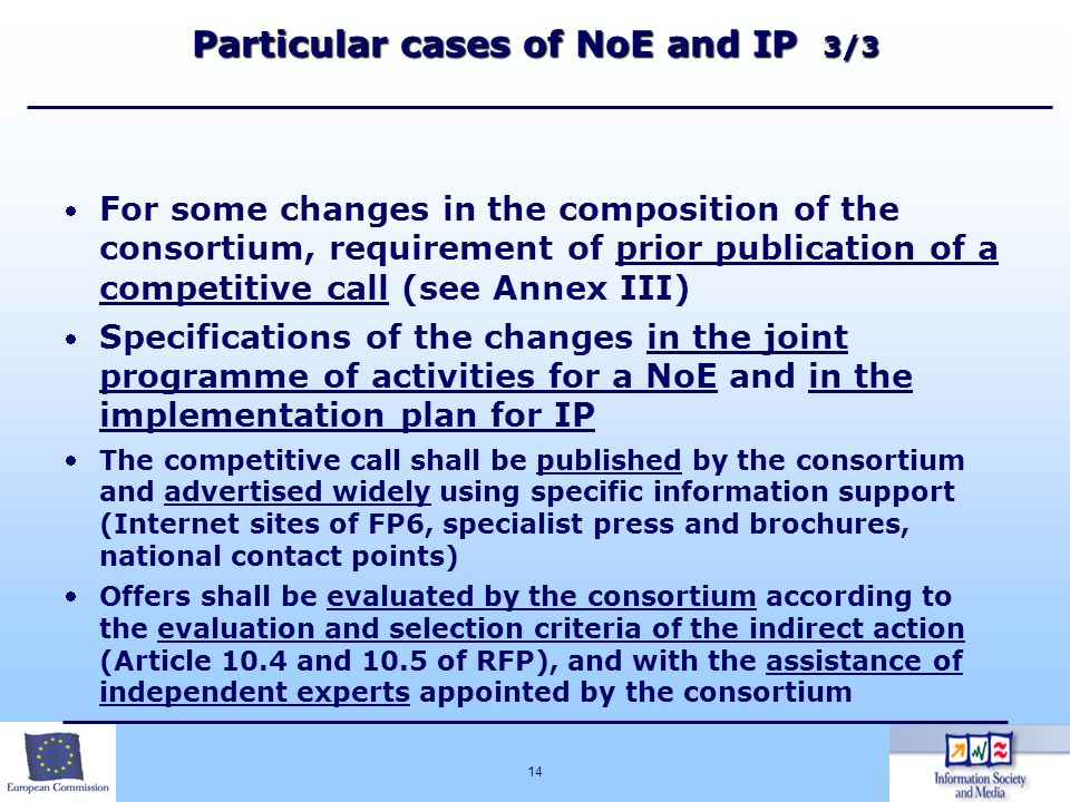 14 Particular cases of NoE and IP 3/3 For some changes in the composition of the consortium, requirement of prior publication of a competitive call (s