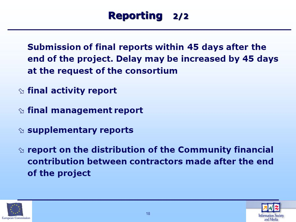 18 Reporting 2/2 Submission of final reports within 45 days after the end of the project. Delay may be increased by 45 days at the request of the cons