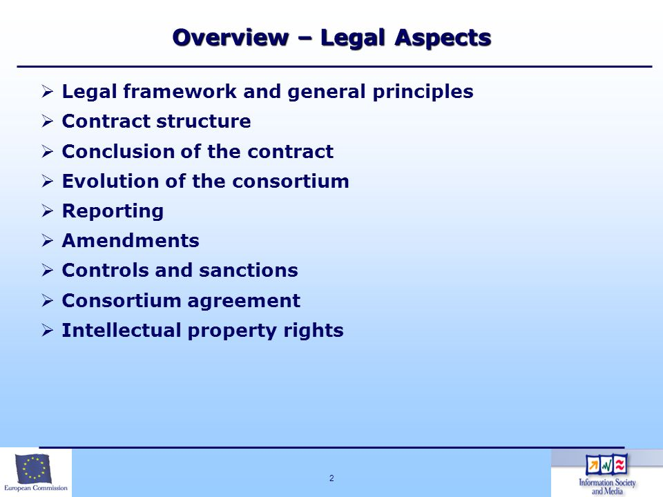 2 Overview – Legal Aspects Legal framework and general principles Contract structure Conclusion of the contract Evolution of the consortium Reporting