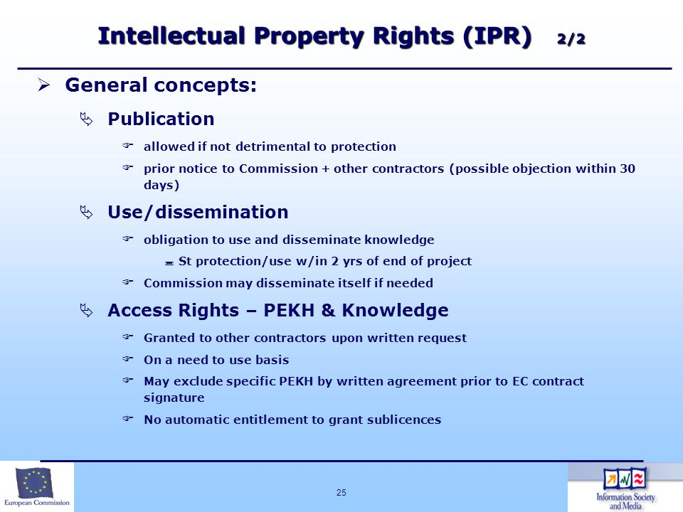 25 Intellectual Property Rights (IPR) 2/2 General concepts: Publication allowed if not detrimental to protection prior notice to Commission + other co