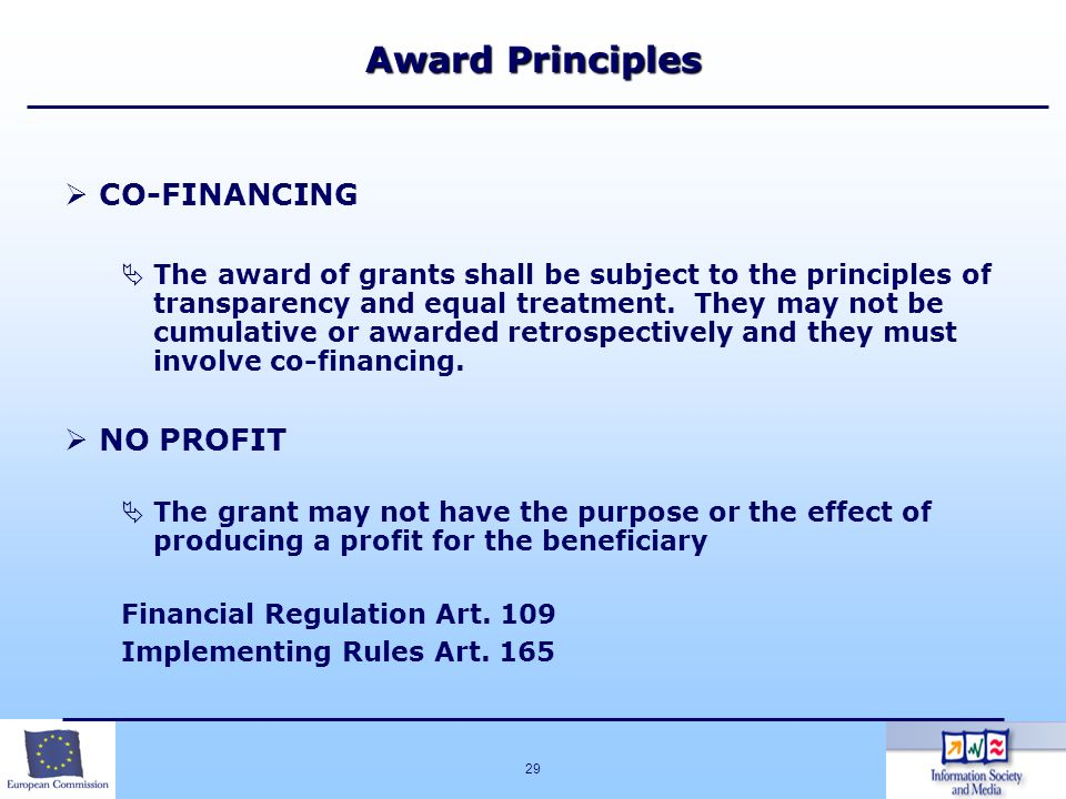 29 Award Principles CO-FINANCING The award of grants shall be subject to the principles of transparency and equal treatment. They may not be cumulativ