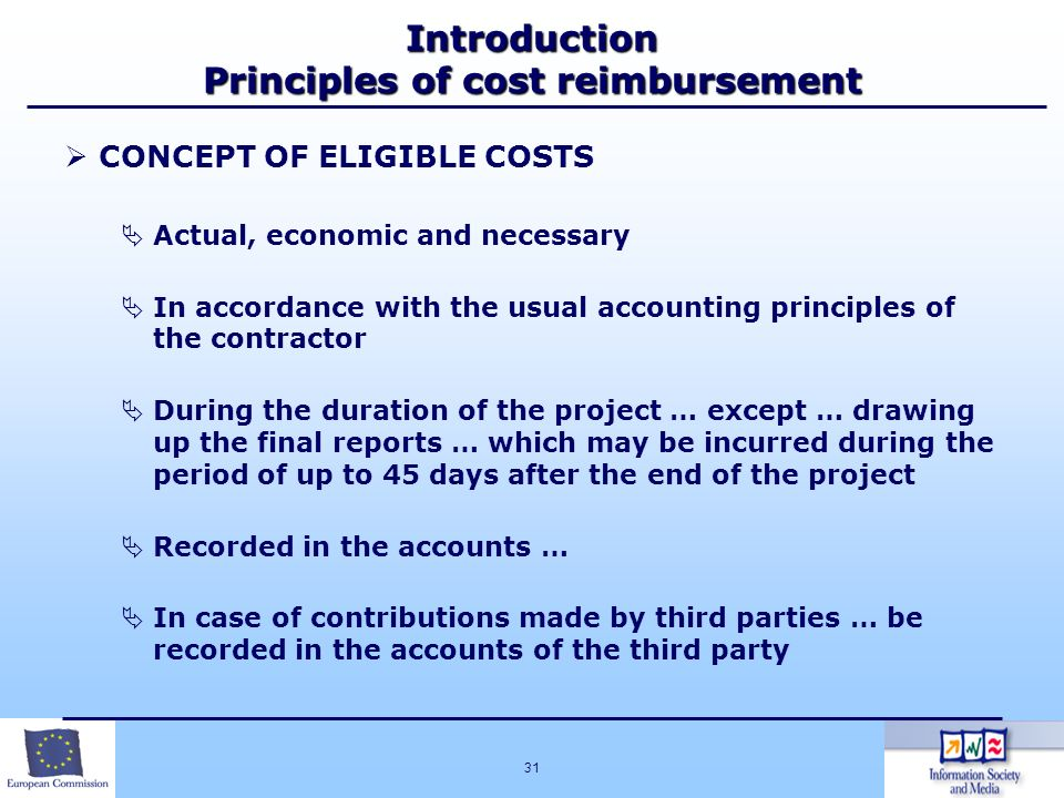31 Introduction Principles of cost reimbursement CONCEPT OF ELIGIBLE COSTS Actual, economic and necessary In accordance with the usual accounting prin