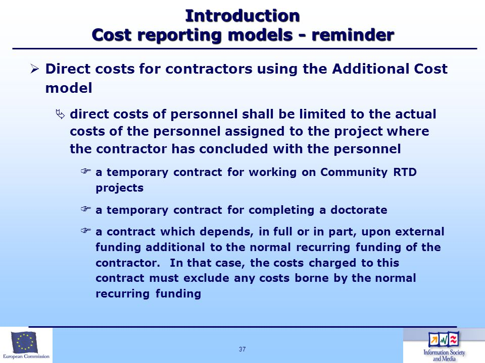 37 Introduction Cost reporting models - reminder Direct costs for contractors using the Additional Cost model direct costs of personnel shall be limit
