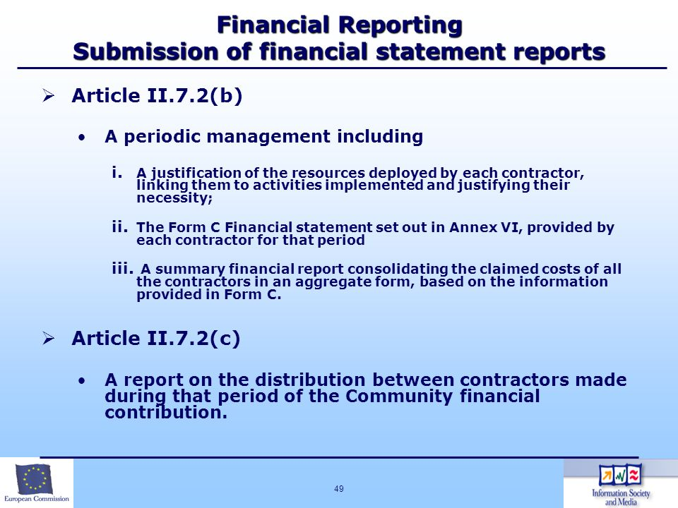 49 Financial Reporting Submission of financial statement reports Article II.7.2(b) A periodic management including i. A justification of the resources