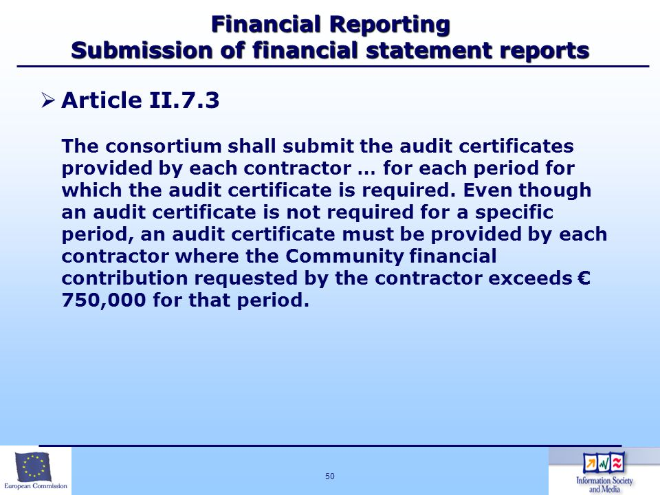50 Financial Reporting Submission of financial statement reports Article II.7.3 The consortium shall submit the audit certificates provided by each co