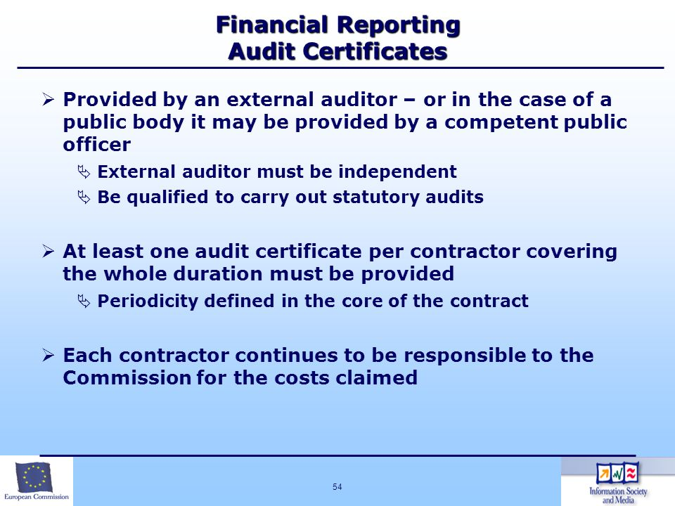 54 Financial Reporting Audit Certificates Provided by an external auditor – or in the case of a public body it may be provided by a competent public o