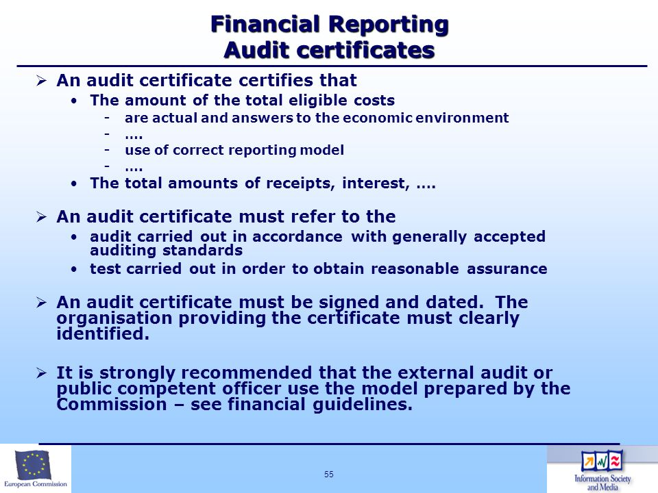 55 Financial Reporting Audit certificates An audit certificate certifies that The amount of the total eligible costs - are actual and answers to the e