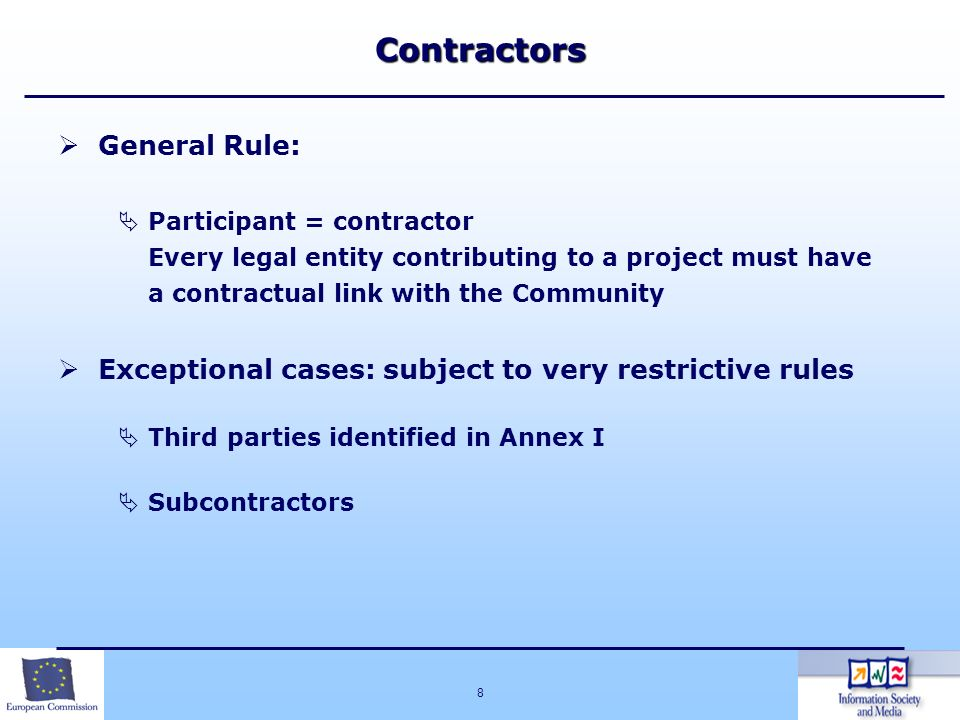 8 General Rule: Participant = contractor Every legal entity contributing to a project must have a contractual link with the Community Exceptional case