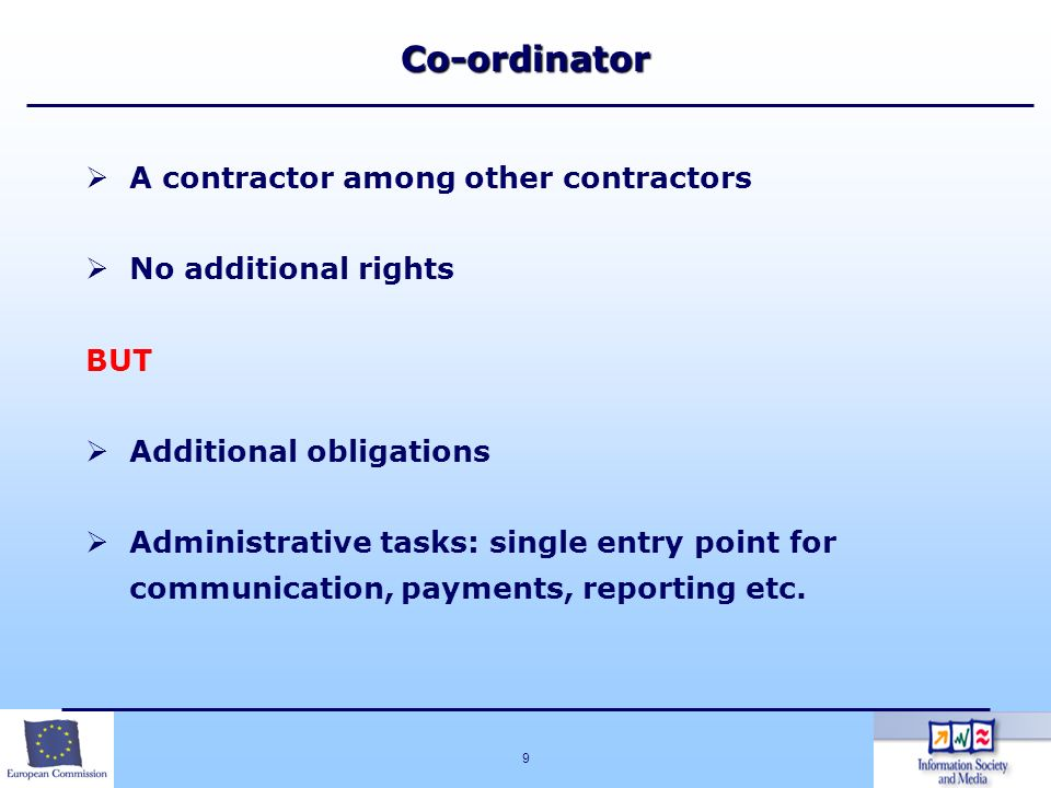 9 A contractor among other contractors No additional rights BUT Additional obligations Administrative tasks: single entry point for communication, pay