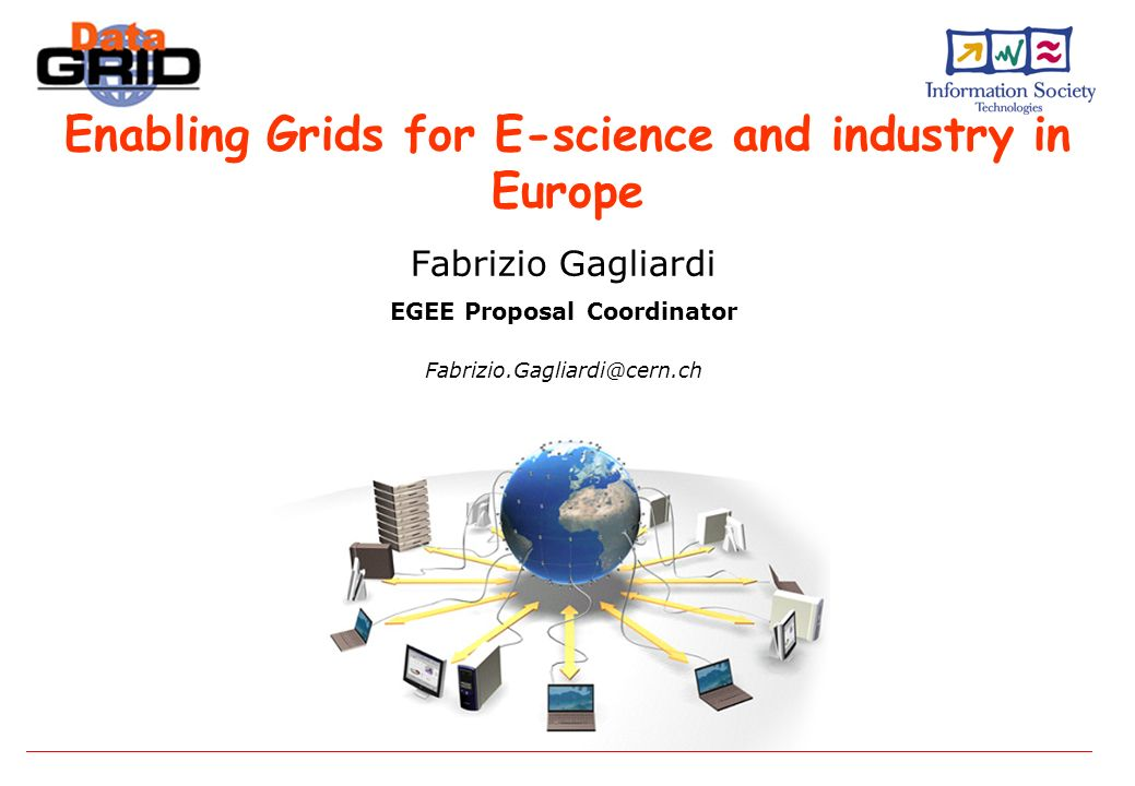 Enabling Grids for E-science and industry in Europe Fabrizio Gagliardi EGEE Proposal Coordinator
