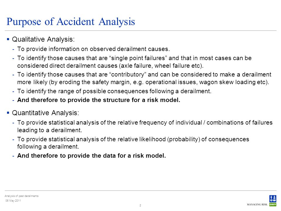 Analysis of past derailments 06 May 2011 2 Purpose of Accident Analysis Qualitative Analysis: - To provide information on observed derailment causes.