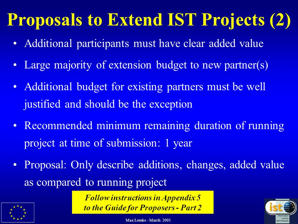 Max Lemke - March 2001 Proposals to Extend IST Projects (2) Additional participants must have clear added value Large majority of extension budget to