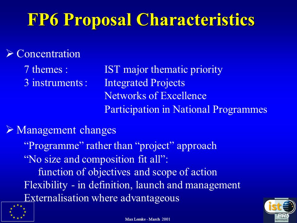Max Lemke - March 2001 FP6 Proposal Characteristics Concentration 7 themes :IST major thematic priority 3 instruments :Integrated Projects Networks of