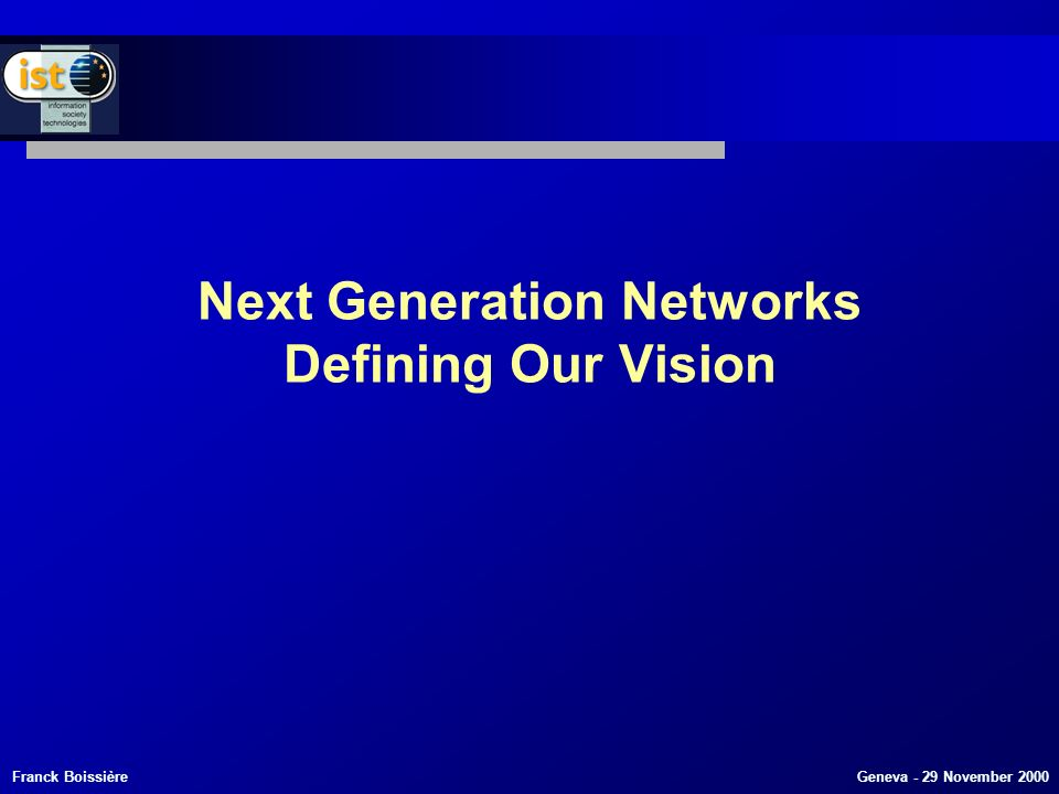 Franck Boissière Geneva - 29 November 2000 Next Generation Networks Defining Our Vision