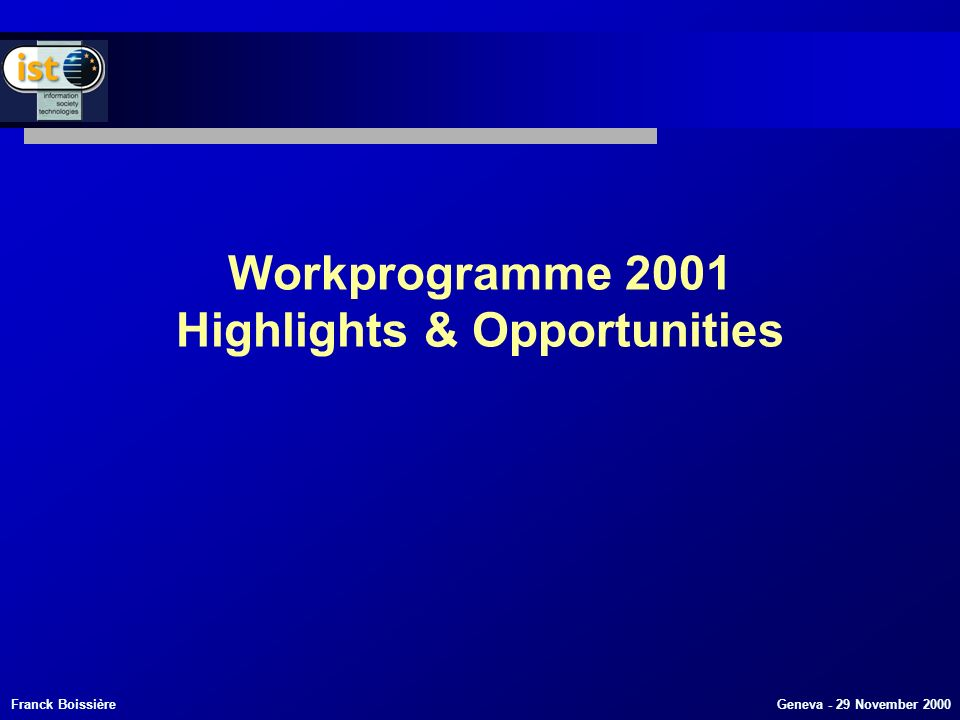 Franck Boissière Geneva - 29 November 2000 Workprogramme 2001 Highlights & Opportunities