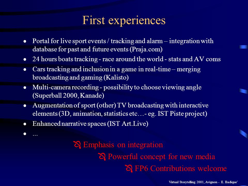 Virtual Storytelling 2001, Avignon - E. Badique First experiences Portal for live sport events / tracking and alarm – integration with database for pa
