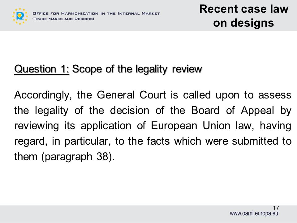 17 Question 1: Scope of the legality review Accordingly, the General Court is called upon to assess the legality of the decision of the Board of Appea