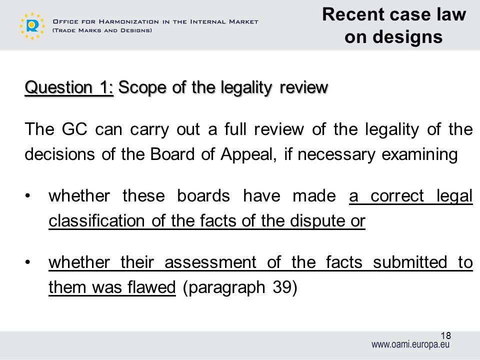 18 Question 1: Scope of the legality review The GC can carry out a full review of the legality of the decisions of the Board of Appeal, if necessary e