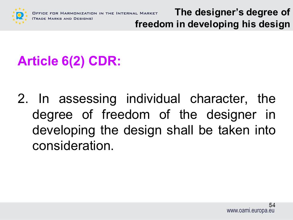 The designers degree of freedom in developing his design Article 6(2) CDR: 2. In assessing individual character, the degree of freedom of the designer
