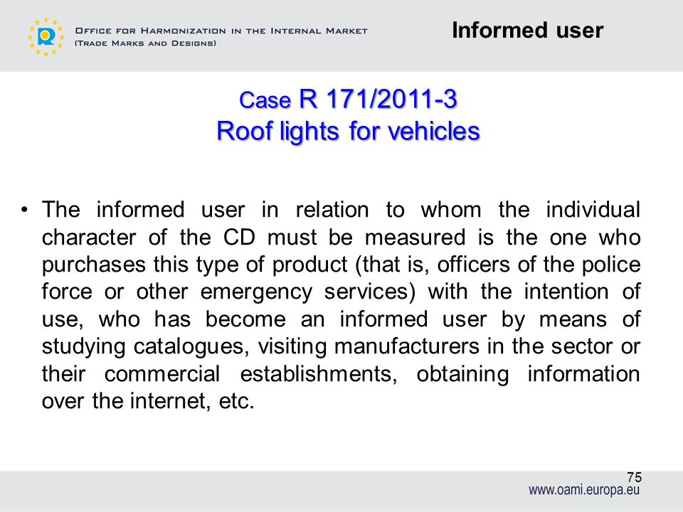 Informed user Case R 171/2011-3 Roof lights for vehicles The informed user in relation to whom the individual character of the CD must be measured is