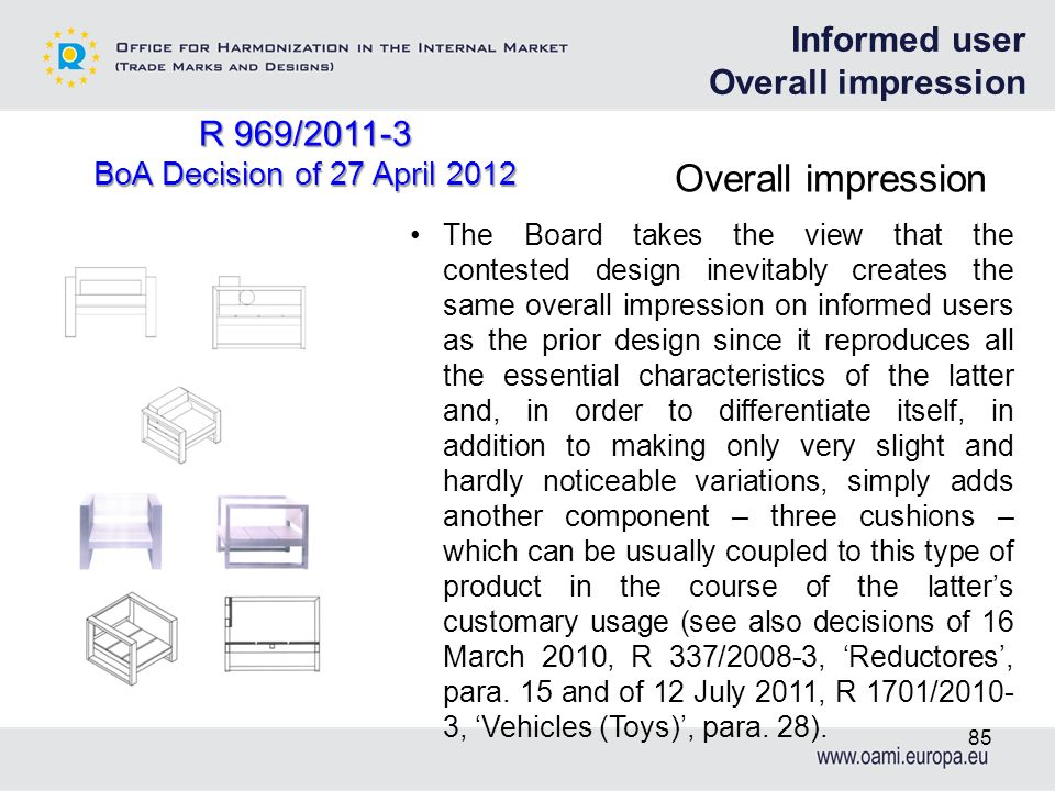 Overall impression 85 The Board takes the view that the contested design inevitably creates the same overall impression on informed users as the prior
