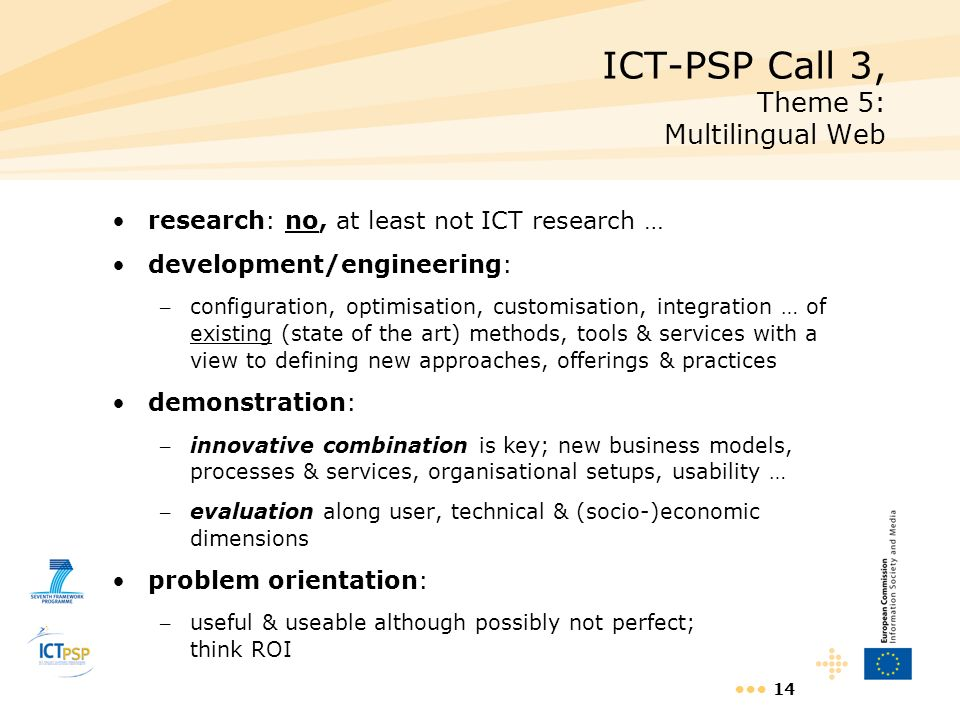 14 ICT-PSP Call 3, Theme 5: Multilingual Web research: no, at least not ICT research … development/engineering: – configuration, optimisation, customi