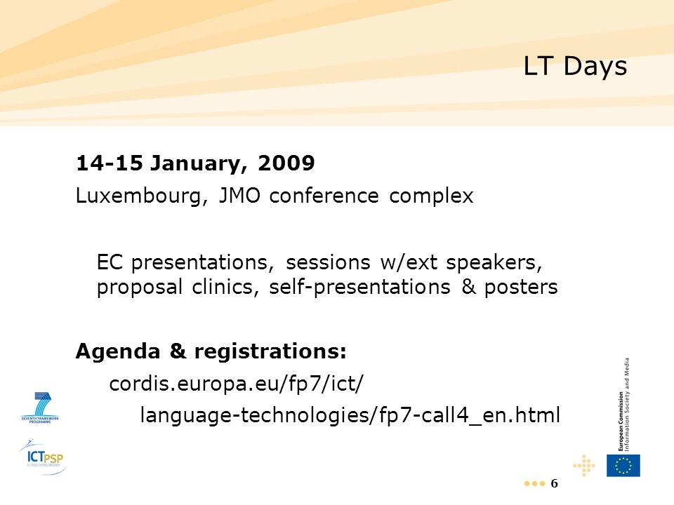 6 LT Days 14-15 January, 2009 Luxembourg, JMO conference complex EC presentations, sessions w/ext speakers, proposal clinics, self-presentations & pos