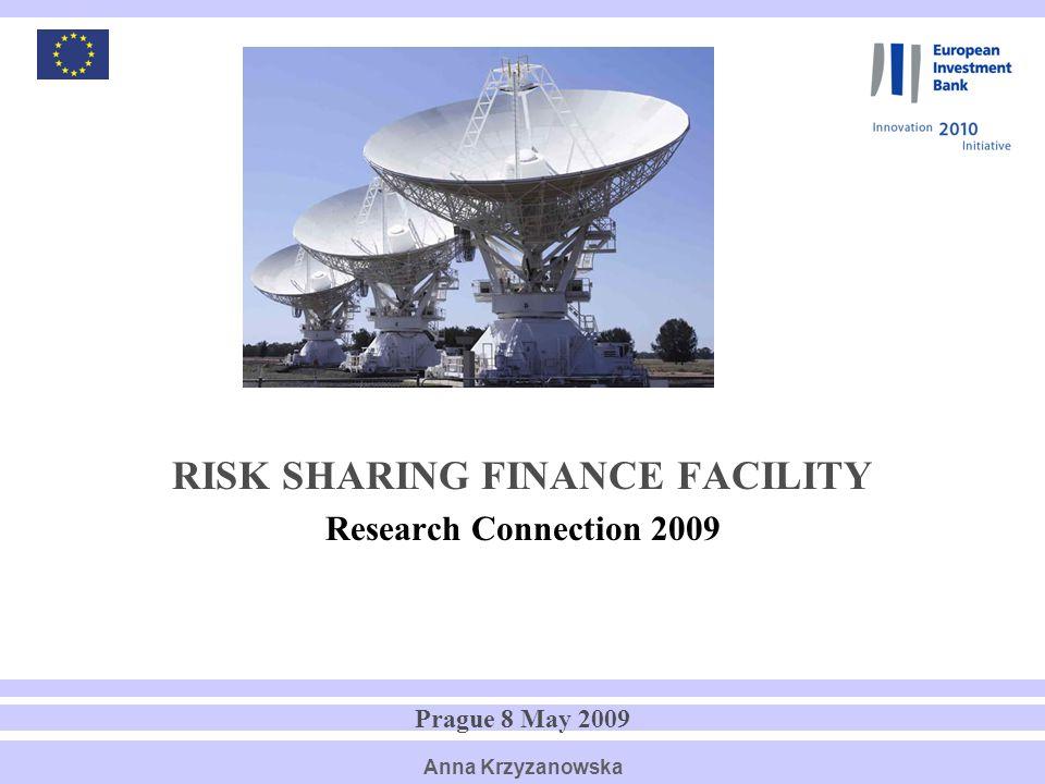 1 RISK SHARING FINANCE FACILITY Research Connection 2009 Prague 8 May 2009 Anna Krzyzanowska