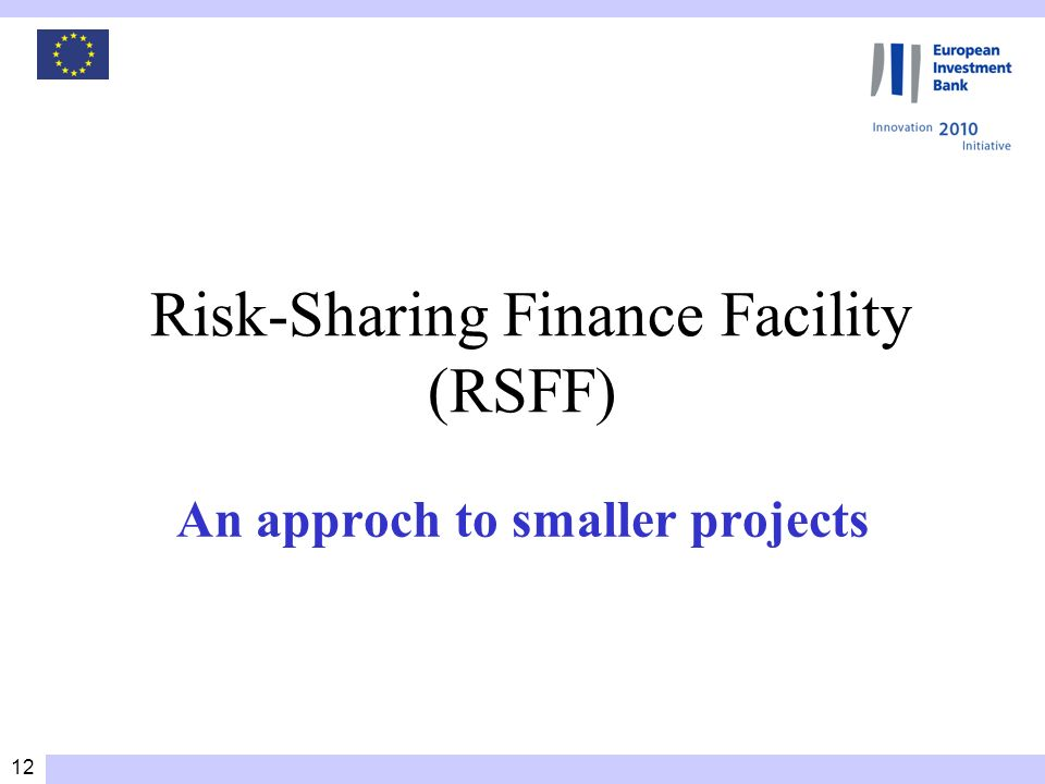 12 Risk-Sharing Finance Facility (RSFF) An approch to smaller projects