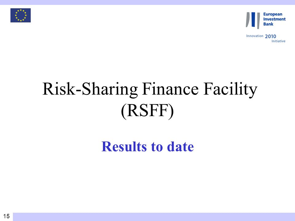 15 Risk-Sharing Finance Facility (RSFF) Results to date