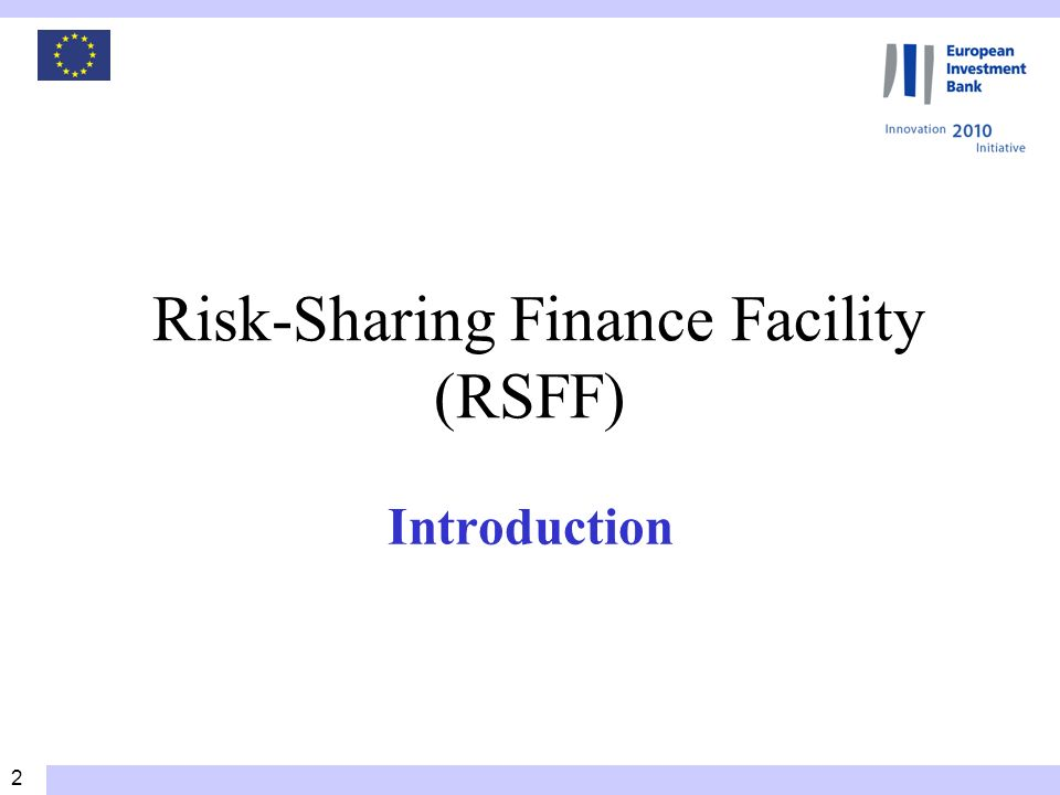 2 Risk-Sharing Finance Facility (RSFF) Introduction