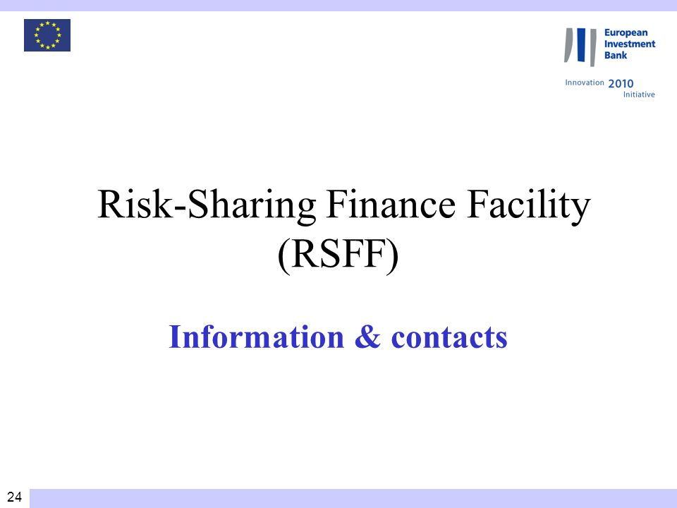 24 Risk-Sharing Finance Facility (RSFF) Information & contacts