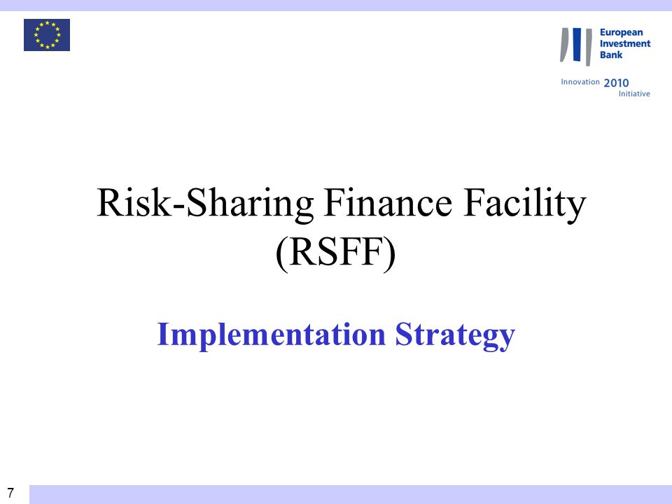 8 RSFF implementation strategy Risk categories RSFF Risk Coverage Range RSFF is a debt based instrument not a grant Financing does not involve a subsidy element The facility does not concern risk capital such as venture capital RSFF concerns companies or projects mature enough to demonstrate capacity to repay and service debt on the basis of a credible business plan.